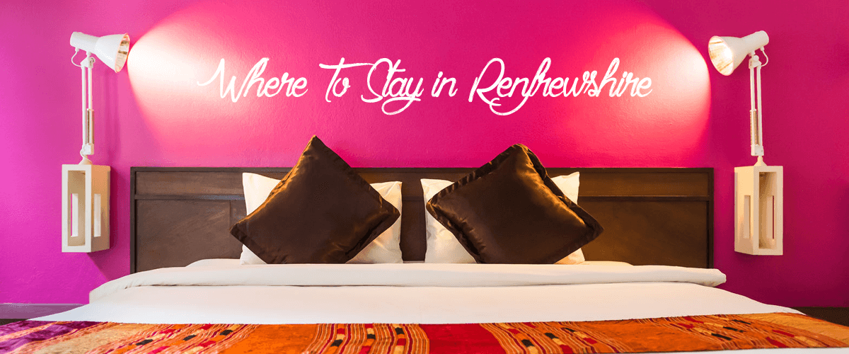 Where To Stay in Renfrewshire